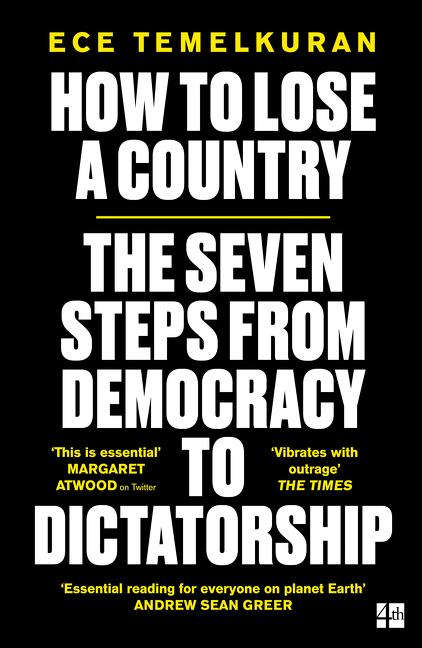 How to Lose a Country: The 7 Steps from Democracy to Dictatorship. Ece Temelkuran.