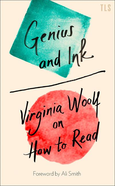 Genius and Ink: Virginia Woolf on How to Read. Virginia Woolf