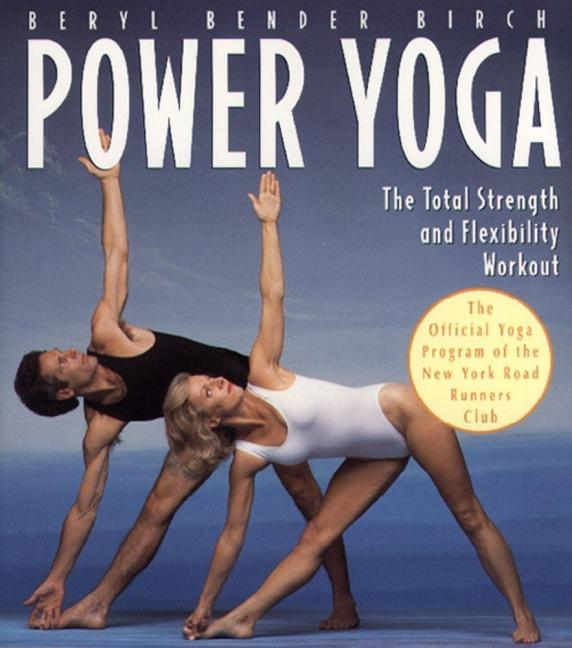 Power Yoga: The Total Strength and Flexibility Workout. BERYL BENDER BIRCH