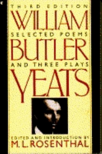 Selected Poems and Three Plays of William Butler Yeats (Revised Edition). WILLIAM BUTLER YEATS