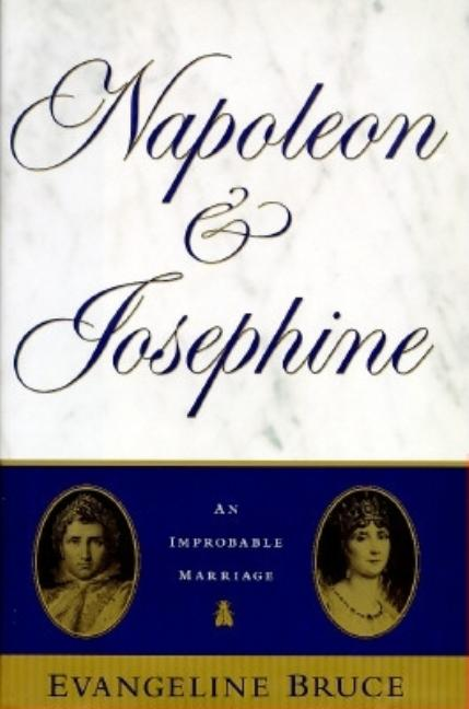 Napolean and Josephine: The Improbable Marriage. Evangeline Bruce
