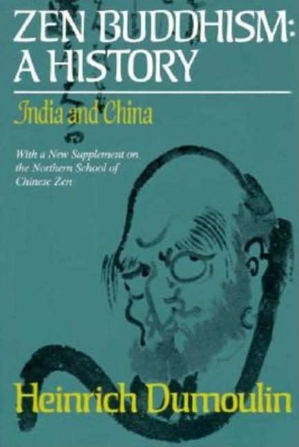 Zen Buddhism: A History : India and China With a New Supplement on the Northern School of...