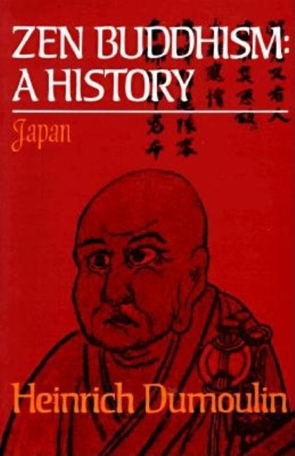 Zen Buddhism: A History -- Japan Vol. 2. Heinrich Dumoulin