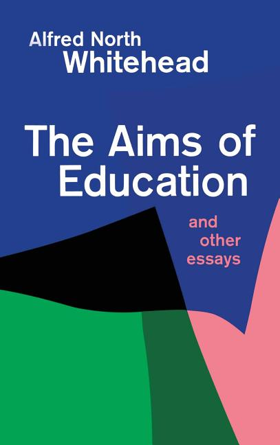 The Aims of Education and Other Essays. Alfred North Whitehead