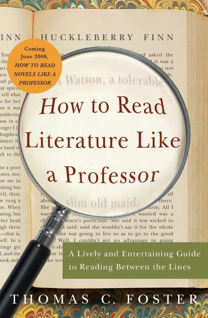 How to Read Literature Like a Professor: A Lively and Entertaining Guide to Reading Between the...