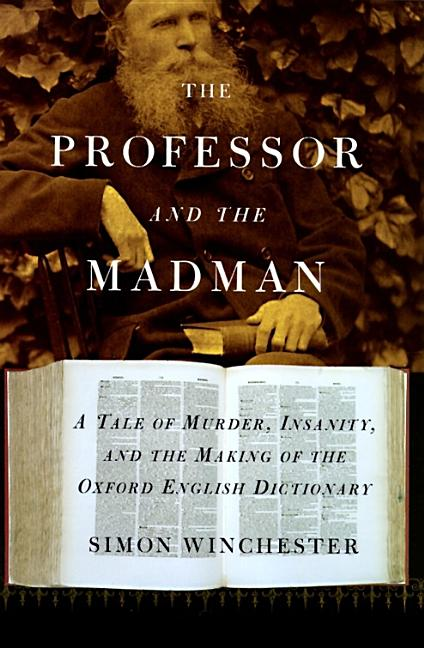 Professor and the Madman : A Tale of Murder, Insanity, and the Making of the Oxford English Dictionary. SIMON WINCHESTER.