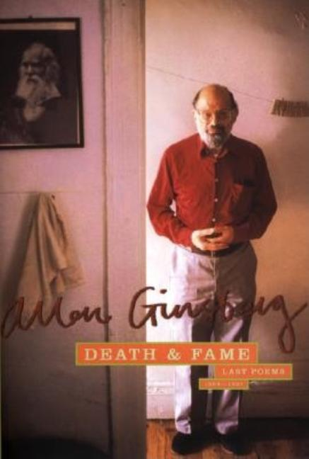 Death & Fame : Poems 1993-1997. BOB ROSENTHAL ALLEN GINSBERG, ROBERT CREELEY, BILL MORGAN, PETER...