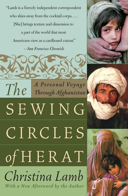 The Sewing Circles of Herat: A Personal Voyage Through Afghanistan. Christina Lamb.