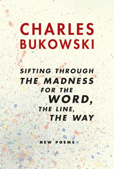 sifting through the madness for the word, the line, the way: New Poems. CHARLES BUKOWSKI.