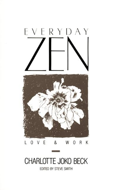 Everyday Zen: Love & Work. CHARLOTTE JOKO BECK