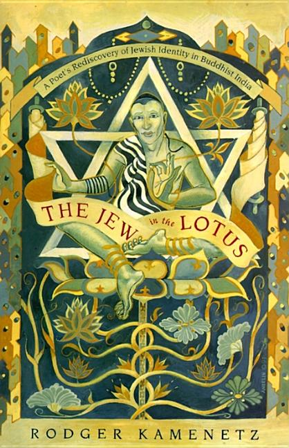 Jew in the Lotus : A Poets Rediscovery of Jewish Identity in Buddhist India. RODGER KAMENETZ.