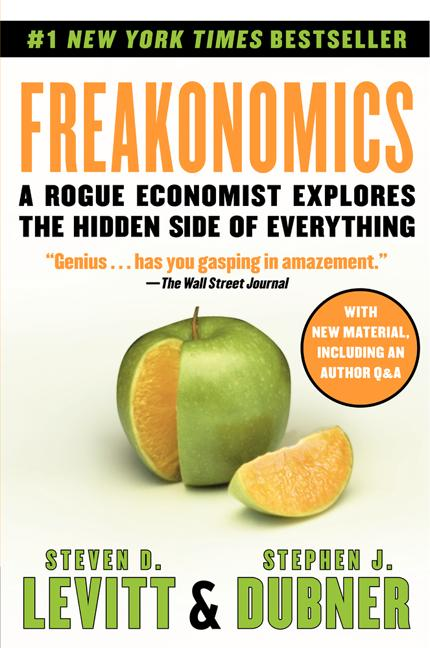 Freakonomics: A Rogue Economist Explores the Hidden Side of Everything (P.S.). STEPHEN J. DUBNER STEVEN D. LEVITT.