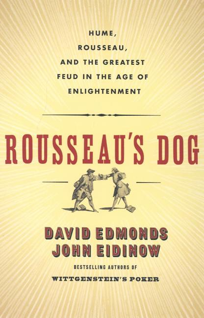 Rousseaus Dog : Two Great Thinkers at War in the Age of Enlightenment. DAVID EDMONDS, JOHN, EIDINOW