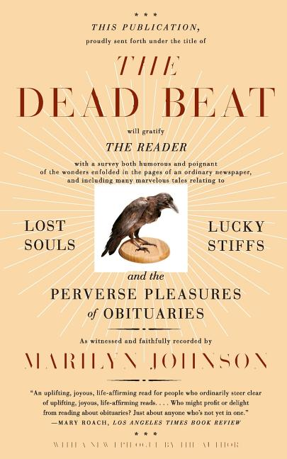 The Dead Beat: Lost Souls, Lucky Stiffs, and the Perverse Pleasures of Obituaries (P.S.). MARILYN JOHNSON.