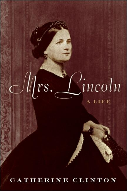 Mrs. Lincoln: A Life. Catherine Clinton