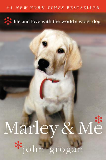 Marley & Me: Life and Love with the World's Worst Dog. John Grogan.