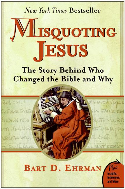 Misquoting Jesus: The Story Behind Who Changed the Bible and Why (Plus). BART D. EHRMAN