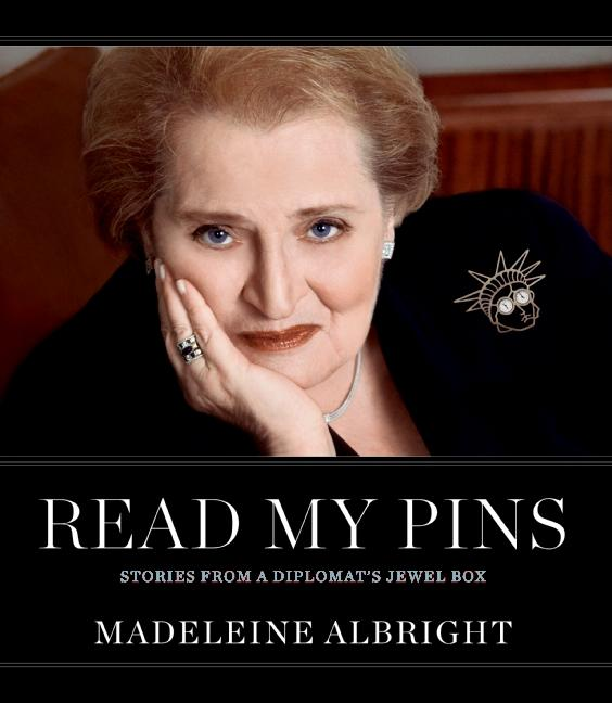 Read My Pins: Stories from a Diplomat's Jewel Box. Madeleine Albright.