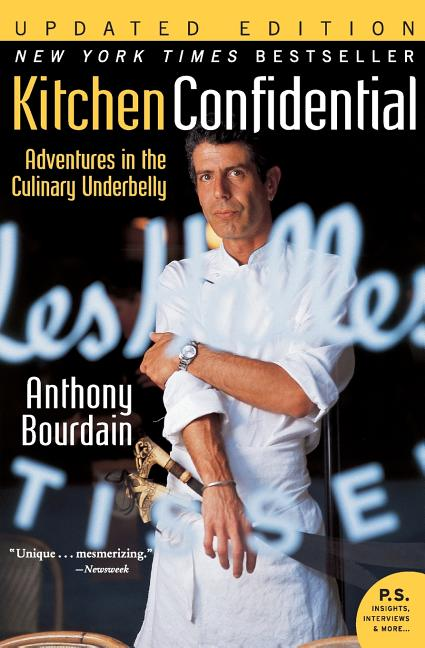Kitchen Confidential : Adventures in the Culinary Underbelly. ANTHONY BOURDAIN.