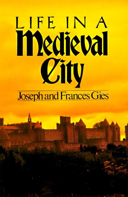 Life in a Medieval City. Joseph Gies, Frances, Gies