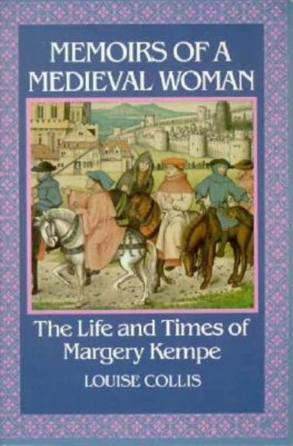 Memoirs Of A Medieval Woman: The Life And Times Of Margery Kempe. LOUISE COLLIS
