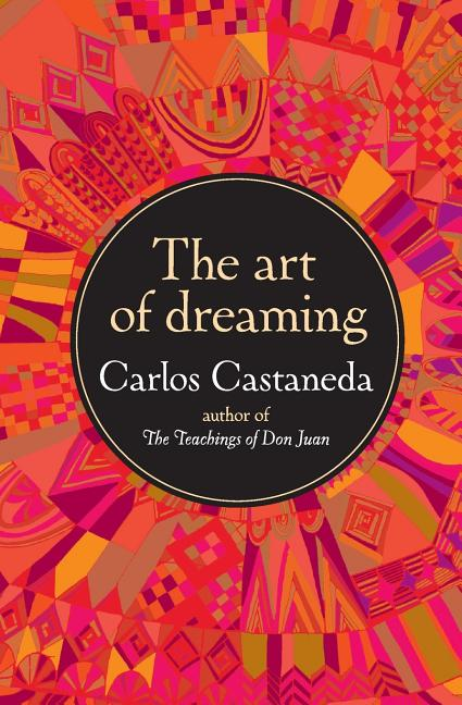 The Art of Dreaming. CARLOS CASTANEDA.