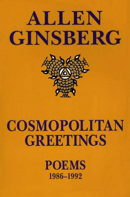 Cosmopolitan Greetings : Poems 1986-1992. ALLEN GINSBERG