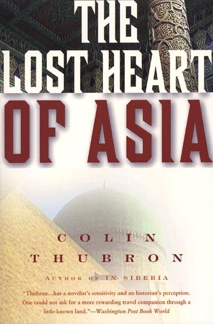 The Lost Heart of Asia. Colin Thubron