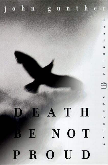 Death Be Not Proud (Perennial Classics). John J. Gunther