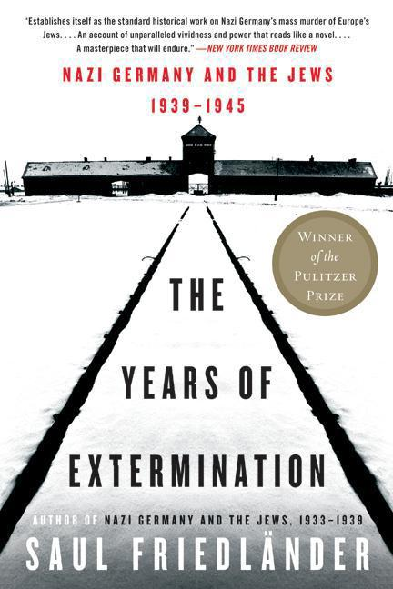 Nazi Germany and the Jews, 1939-1945: The Years of Extermination. Saul Friedlander.