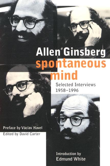 Spontaneous Mind: Selected Interviews, 1958-1996. Allen Ginsberg.