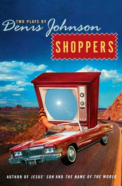 Shoppers: Two Plays by Denis Johnson. Denis Johnson