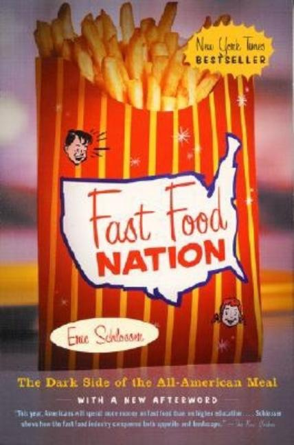 Fast Food Nation: The Dark Side of the All-American Meal. ERIC SCHLOSSER.