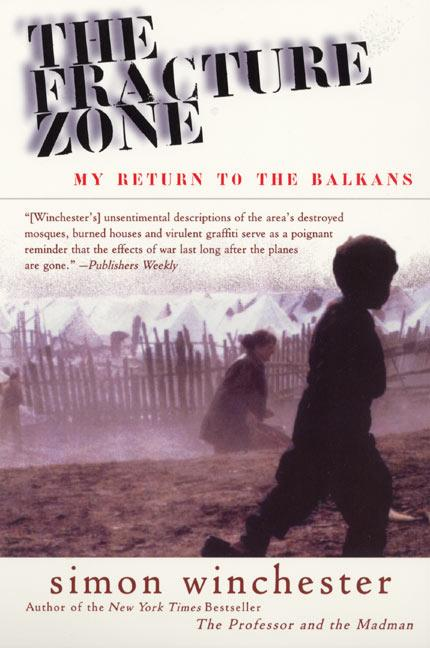 The Fracture Zone: My Return to the Balkans. Simon Winchester.