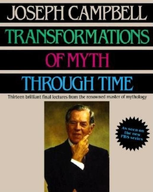 Transformations of Myth Through Time. JOSEPH CAMPBELL.