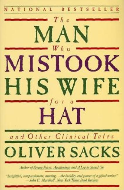 The Man Who Mistook His Wife for a Hat: And Other Clinical Tales. OLIVER W. SACKS