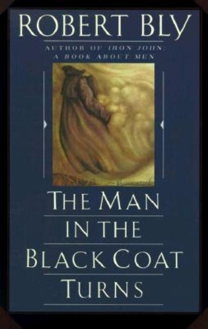 The Man in the Black Coat Turns. ROBERT BLY.