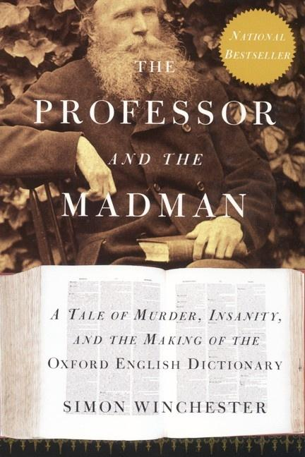 The Professor and the Madman: A Tale of Murder, Insanity, and the Making of The Oxford English Dictionary. SIMON WINCHESTER.