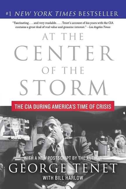 At the Center of the Storm: The CIA During America's Time of Crisis. GEORGE TENET.