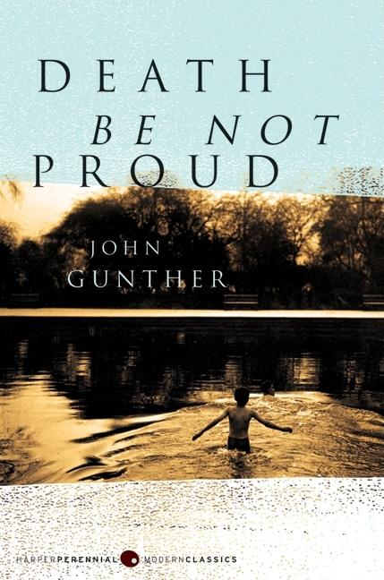 Death Be Not Proud. John J. Gunther