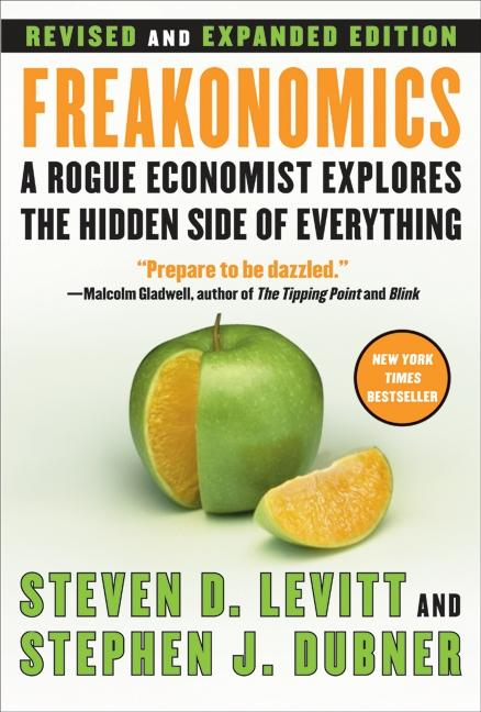 Freakonomics [Revised and Expanded]: A Rogue Economist Explores the Hidden Side of Everything....
