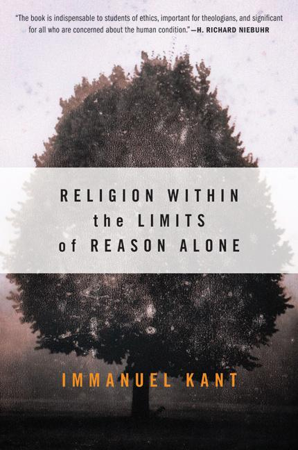 Religion within the Limits of Reason Alone (Torchbooks). IMMANUEL KANT.