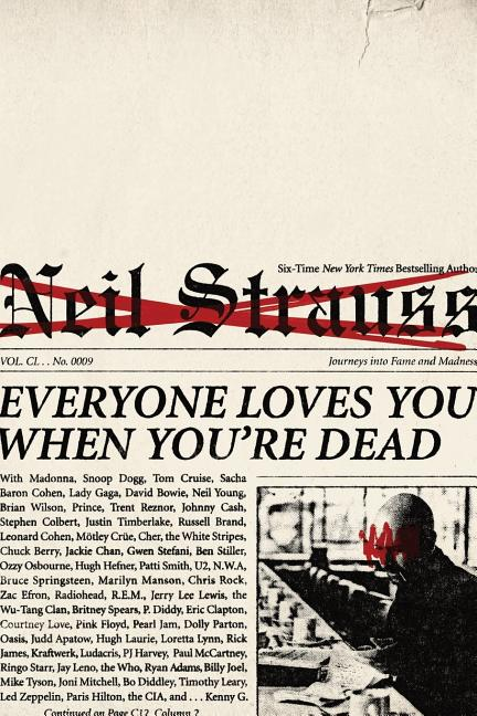 Everyone Loves You When You're Dead: Journeys into Fame and Madness. Neil Strauss