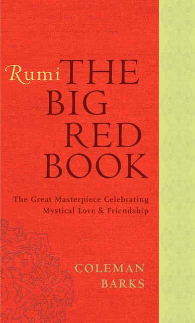 Rumi: The Big Red Book: The Great Masterpiece Celebrating Mystical Love and Friendship. Coleman...