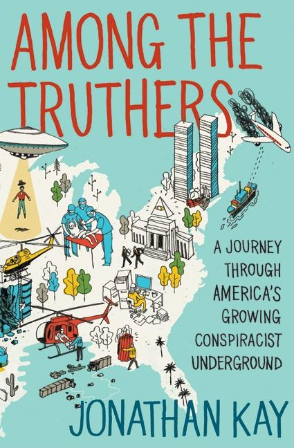 Among the Truthers: A Journey Through America's Growing Conspiracist Underground. Jonathan Kay