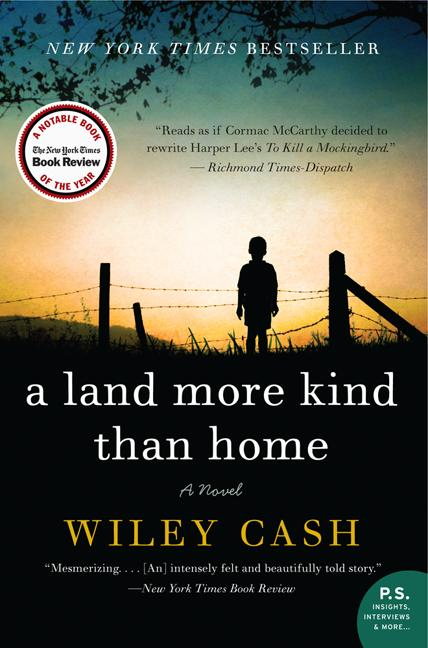 A Land More Kind Than Home: A Novel. Wiley Cash.