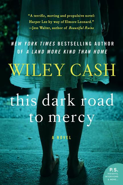 This Dark Road to Mercy: A Novel. Wiley Cash.
