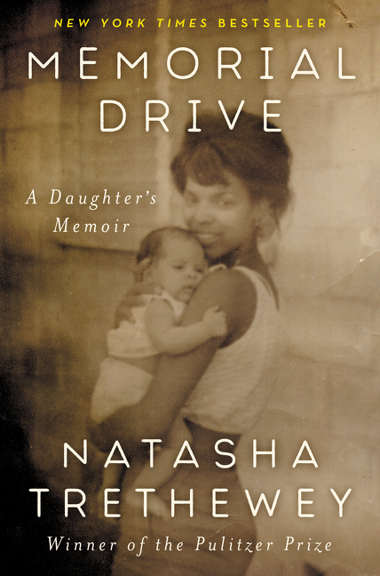 Memorial Drive: A Daughter's Memoir. Natasha Trethewey