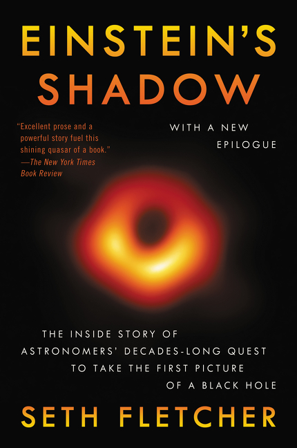 Einstein's Shadow: The Inside Story of Astronomers' Decades-Long Quest to Take the First Picture...