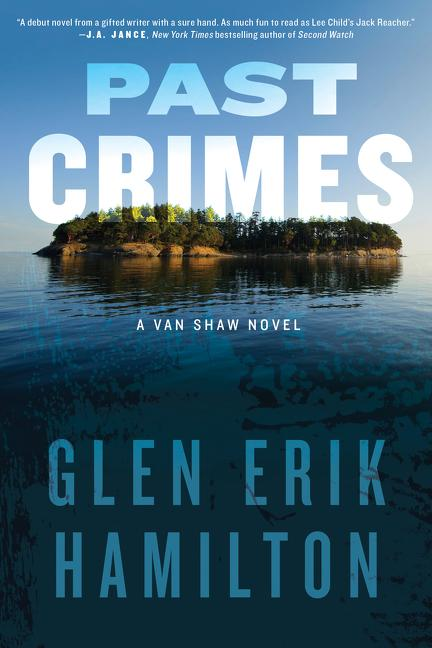 Past Crimes: A Van Shaw Novel. Glen Erik Hamilton